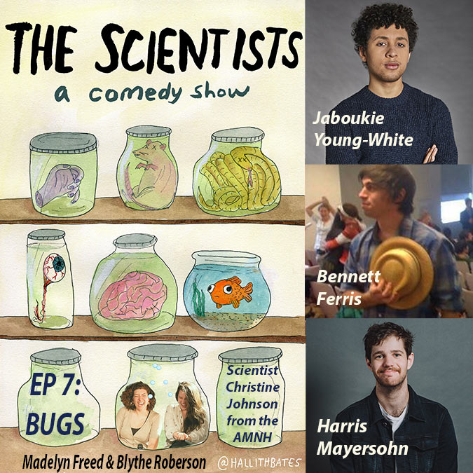 The Scientists Ep 7: Bugs w/Jaboukie Young-White, Bennett Ferris, Harris Mayersohn,  Christine Johnson, Blythe Roberson, Madelyn Freed