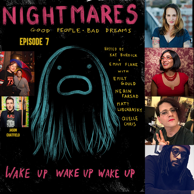 Nightmares: Funny People, Scary Dreams Ep 7: Emily Gould, Negin Farsad, Matt Lubchansky, Quelle Chris, Emily Flake, Jason Chatfield, Kat Burdick