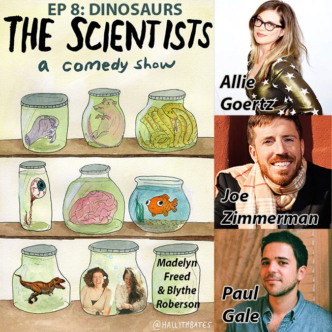 The Scientists Ep 8: Dinosaurs w/Allie Goertz, Joe Zimmerman, Paul Gale, Madelyn Freed, Blythe Roberson