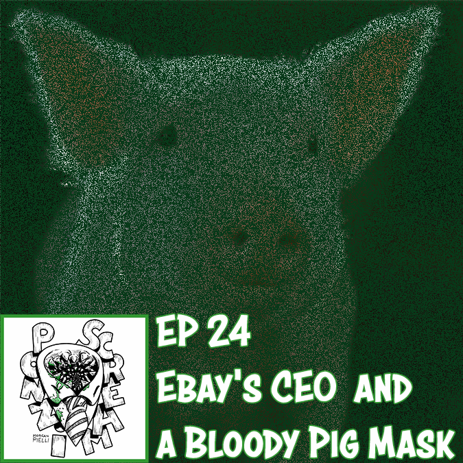 Ponzi Scream Ep 24: eBay's CEO and a Bloody Pig Mask