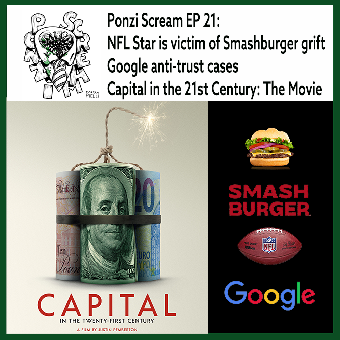 Ponzi Scream Ep 21: NFL Star is victim of Smashburger grift; Google anti-trust cases; and Capital in the 21st Century: The Movie