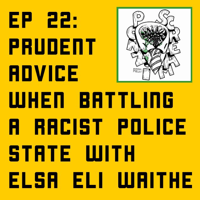 Ponzi Scream Ep 22: Prudent Advice When Battling a Racist Police State with Elsa Eli Waithe