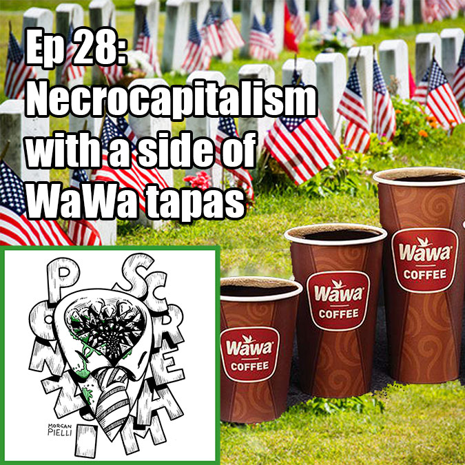 Ponzi Scream Ep 28: Necrocapitalism with a side of WaWa tapas
