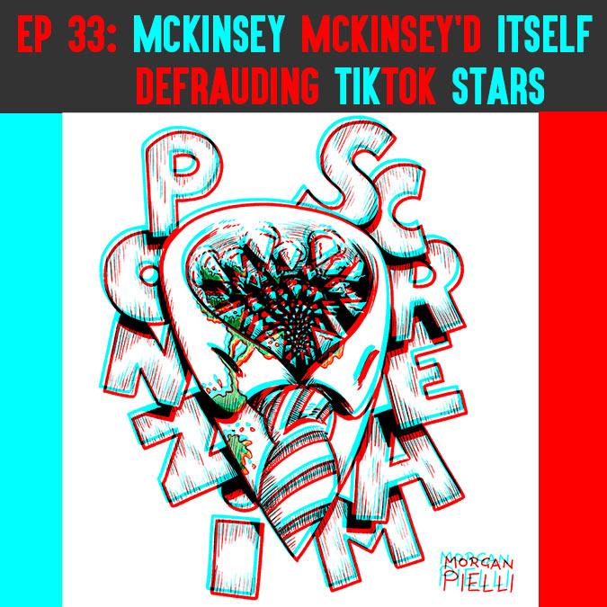 Ponzi Scream Ep 33: McKinsey McKinsey'd Itself; Defrauding TikTok Stars