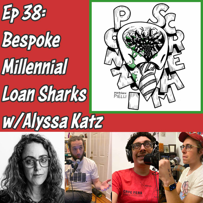 Ponzi Scream Ep 38: Bespoke Millennial Loan Sharks w/Alyssa Katz