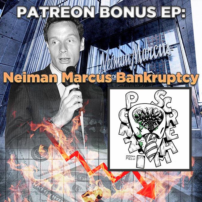 (Patreon only) Ponzi Scream Bonus: Neiman Marcus Bankruptcy