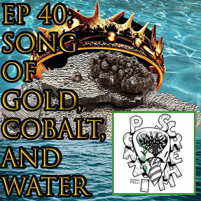 Ponzi Scream Ep 40: Song of Gold, Cobalt, and Water