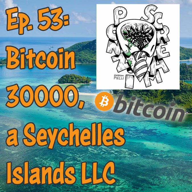 Ponzi Scream Ep. 53: Bitcoin 30000, a Seychelles Islands LLC