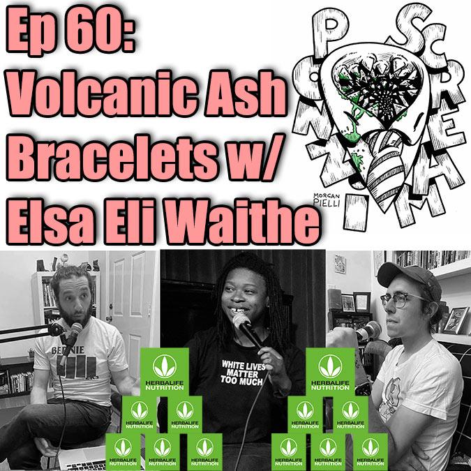 Ponzi Scream Ep 60: Volcanic Ash Bracelets w/ Elsa Eli Waithe